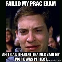 crying peter parker - Failed my prac exam After a different trainer said my work was perfect