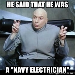 """dr. evil quotation marks - He said that he was a """"Navy electrician"""""""