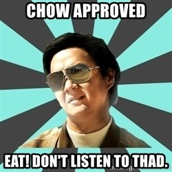 mr chow - Chow approved Eat! Don't listen to thad.