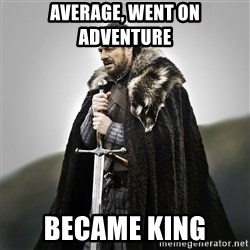 Game of Thrones - Average, went on adventure Became king