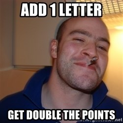 Good Guy Greg - ADD 1 letter Get double the points
