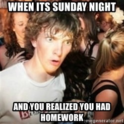 sudden realization guy - when its sunday night and you realized you had homework