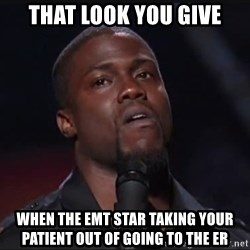Kevin Hart Face - That look you giVe When the EMT star taking your patient out of going to the ER