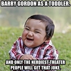 evil toddler kid2 - Barry gordon as a toddler. and only the nerdiest theater people will get that joke.