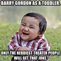 evil toddler kid2 - Barry gordon as a toddler. Only the nerdiest theater people will get that joke.