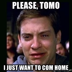 crying peter parker - Please, tomo I just want to com home