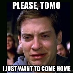 crying peter parker - Please, tomo I just want to come home