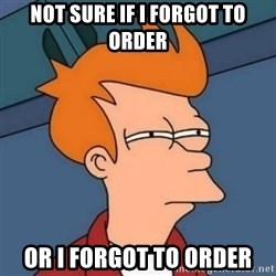 Not sure if troll - Not sure if i forgot to order or i forgot to order
