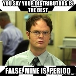 Dwight from the Office - You Say your Distributors is the best False. Mine Is. Period