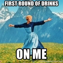 Sound Of Music Lady - first round of drinks on me