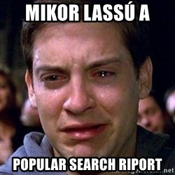 spiderman cry - Mikor lassú a  Popular Search riport
