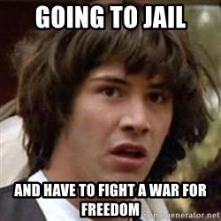 Conspiracy Keanu - going to jail and have to fight a war for freedom