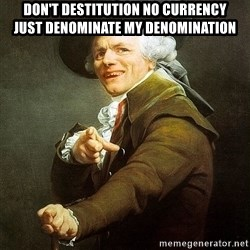 Ducreux - Don't destitution no currency  Just denominate my denomination