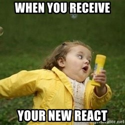 Little girl running away - when you receive your new react