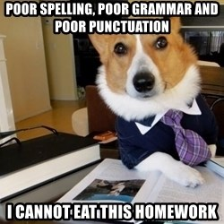 Dog Lawyer - Poor spelling, poor grammar and poor Punctuation I cannot eat this homework