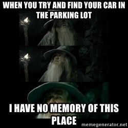 Confused Gandalf - WHen you try and find your car in the parking lot I have no memory of this place
