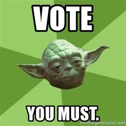 Advice Yoda Gives - Vote  you must.