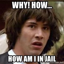 Conspiracy Keanu - why! how... How am i in jail
