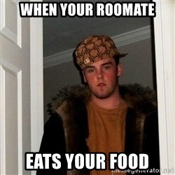 Scumbag Steve - when your roomate eats your food