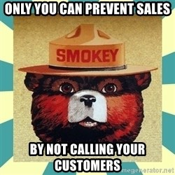 Smokey the Bear - Only you can prevent sales by not calling your customers