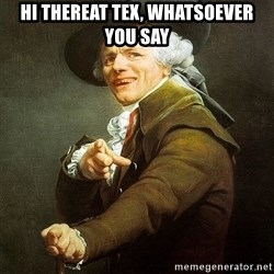 Ducreux - Hi thereat Tex, whatsoever you say