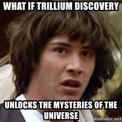 Conspiracy Keanu - What if trillium discovery unlocks the mysteries of the universe