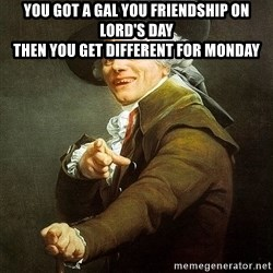 Ducreux - You got a gal you friendship on lord's day  Then you get different for Monday