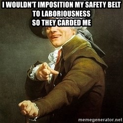 Ducreux - I wouldn't imposition my safety belt to laboriousness  So they carded me