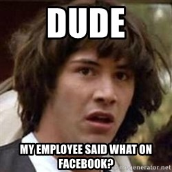 Conspiracy Keanu - DUDE MY EMPLOYEE SAID WHAT ON FACEBOOK?