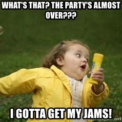 Little girl running away - What's that? The Party's almost over??? I gotta get my jams!