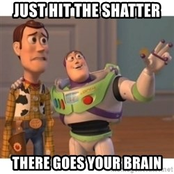Toy story - JUst hit the sHatter TheRe goes yOur bRain