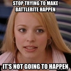 mean girls - Stop trying to make Battlerite happen It's not going to happen