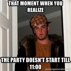 Scumbag Steve - that moment when you REALIZE  the party doesn't start till 11:00