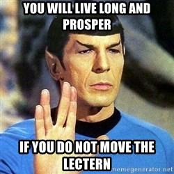 Spock - You will live long and prosper if you do not move the Lectern