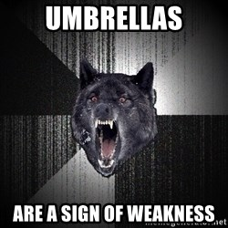 Insanity Wolf - Umbrellas Are a sign of weakness