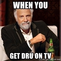 The Most Interesting Man In The World - When you Get dru on TV