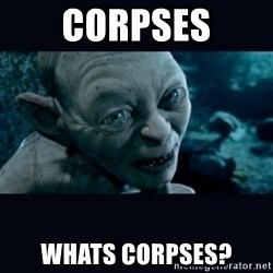 gollum - Corpses Whats Corpses?