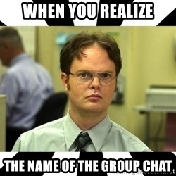 Dwight from the Office - When you realize the name of the group chat