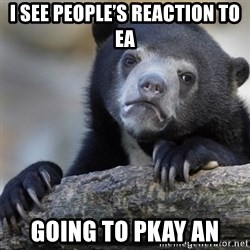 Confession Bear - I see people's reaction to Ea Going to pkay an