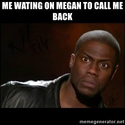Kevin Hart Wait - Me Wating on Megan to call me back