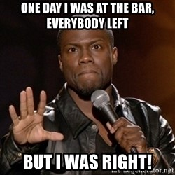 Kevin Hart - One day i was at the bar, everybody left but i was right!