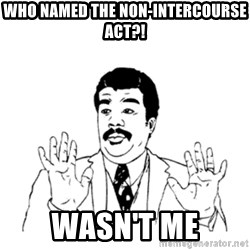 aysi - WHO NAMED THE NON-INTERCOURSE ACT?! Wasn't me