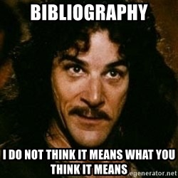 You keep using that word, I don't think it means what you think it means - Bibliography I do not think it means what you think it means