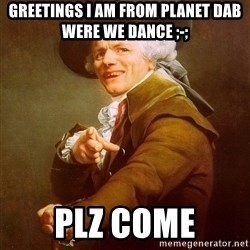 Joseph Ducreux - Greetings i am from planet dab were we dance ;-; PLZ COME