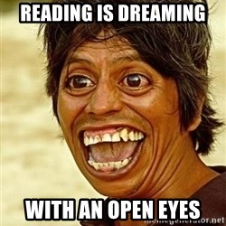 Crazy funny - rEADING IS DREAMING WITH AN OPEN EYES