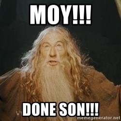 You shall not pass - MOY!!! DONE SON!!!