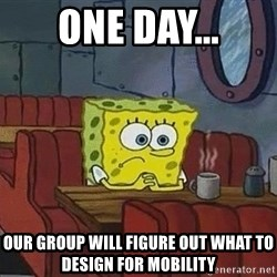Coffee shop spongebob - one day... our group will figure out what to design for mobility