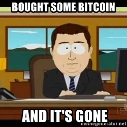 south park aand it's gone - Bought some bitcoin  and it's gone