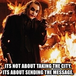 It's about sending a message - Its not about taking the city.             Its about sending the message.