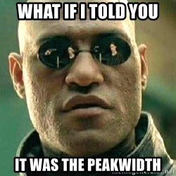 What if I told you / Matrix Morpheus - What if I told you It was the peakwidth